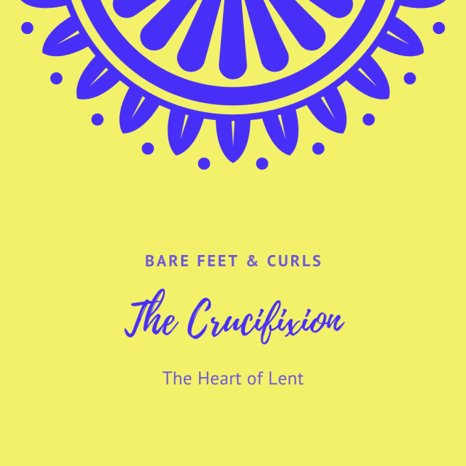 the crucifixion: the heart of lent