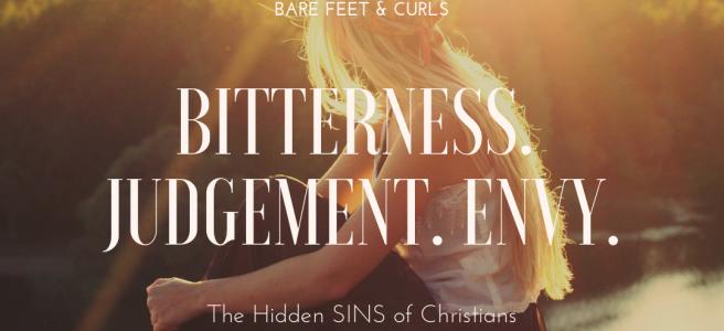 Bitterness. Judgement. Envy.